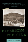Diverting the Gila: The Pima Indians and the Florence-Casa Grande Project,  1916–1928 Cover Image