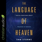 The Language of Heaven Lib/E: Crucial Questions about Speaking in Tongues Cover Image