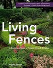 Living Fences: A Gardener's Guide to Hedges, Vines & Espaliers Cover Image