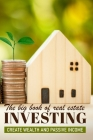 The Big Book Of Real Estate Investment: Create Wealth And Passive Income: Real Estate Investing Calculations Cover Image