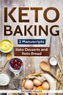 Keto Baking: 2 Manuscripts - Keto Bread and Keto Desserts Cover Image