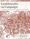 Landsknechts on Campaign: Battle and Siege Scenes in Detail from Geisberg's German Single Sheet Woodcuts Cover Image