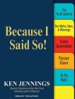 Because I Said So!: The Truth Behind the Myths, Tales, & Warnings Every Generation Passes Down to Its Kids Cover Image