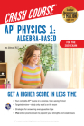 Ap(r) Physics 1 Crash Course, 2nd Ed., for the 2021 Exam, Book + Online: Get a Higher Score in Less Time (Advanced Placement (AP) Crash Course) Cover Image