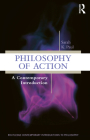 Philosophy of Action: A Contemporary Introduction (Routledge Contemporary Introductions to Philosophy) Cover Image