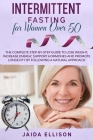 Intermittent Fasting for Women Over 50: The Complete Step-by-Step Guide to Lose Weight, Increase Energy, Support Hormones and Promote Longevity by Fol Cover Image