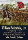 William Barksdale, CSA: A Biography of the United States Congressman and Confederate Brigadier General Cover Image