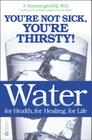 Water: For Health, for Healing, for Life: You're Not Sick, You're Thirsty! Cover Image