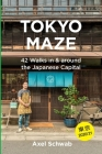 Tokyo Maze - 42 Walks in and around the Japanese Capital: A Guide with 108 Photos, 48 Maps, 300 Weblinks and 100 Tips Cover Image