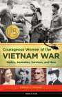 Courageous Women of the Vietnam War: Medics, Journalists, Survivors, and More (Women of Action) Cover Image