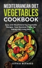 Mediterranean Diet Vegetables Cookbook: Easy and Mouthwatering Vegetable Recipes, Your Decisive Choice for Eating and Living Well Cover Image