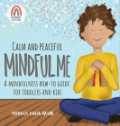 Calm and Peaceful Mindful Me: A Mindfulness How-To Guide for Toddlers and Kids Cover Image