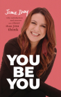 You Be You: Why Satisfaction and Success Are Closer Than You Think Cover Image