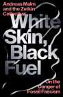 White Skin, Black Fuel: On the Danger of Fossil Fascism Cover Image
