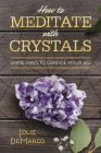 How to Meditate with Crystals: Simple Ways to Change Your Life Cover Image