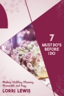 7 Must Do's Before I Do: Making Wedding Planning Memorable and Easy Cover Image
