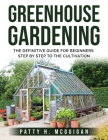 Greenhouse Gardening: The definitive guide for beginners step by step to the cultivation Cover Image
