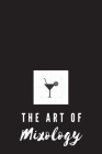 The Art of Mixology: Cocktail Recipe Notebook to Record of Your Personal Delicious Mixed Drinks Cover Image