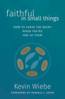 Faithful in Small Things: How to Serve the Needy When You're One of Them Cover Image