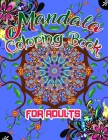 Mandala Coloring Book For Adults: 100 Mandalas: Stress Relieving Mandala Designs for Adults Relaxing Mandalas for Boys, Girls, and Beginners Cover Image
