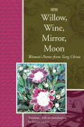 Willow, Wine, Mirror, Moon: Women's Poems from Tang China (Lannan Translations Selections) Cover Image
