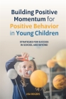 Building Positive Momentum for Positive Behavior in Young Children: Strategies for Success in School and Beyond Cover Image