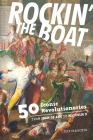 Rockin' the Boat: 50 Iconic Revolutionaries - From Joan of Arc to Malcom X Cover Image