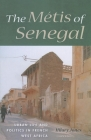 The Métis of Senegal: Urban Life and Politics in French West Africa Cover Image