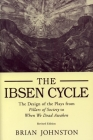 Ibsen Cycle: The Design of the Plays from Pillars of Society to When We Dead Awaken Cover Image