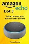 Amazon Echo Dot 3: Guide complet pour maîtriser Echo et Alexa Cover Image
