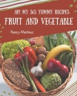 Ah! My 365 Yummy Fruit and Vegetable Recipes: A Timeless Yummy Fruit and Vegetable Cookbook Cover Image