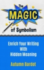 The Magic of Symbolism: Enrich Your Writing With Hidden Meaning Cover Image