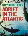 Steven Callahan: Adrift in the Atlantic (True Survival) Cover Image