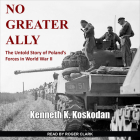 No Greater Ally: The Untold Story of Poland's Forces in World War II Cover Image