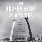 The Broken Heart of America: St. Louis and the Violent History of the United States Cover Image
