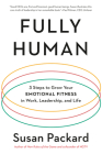 Fully Human: 3 Steps to Grow Your Emotional Fitness in Work, Leadership, and Life Cover Image