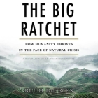 The Big Ratchet Lib/E: How Humanity Thrives in the Face of Natural Crisis Cover Image
