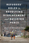 Refugees' Roles in Resolving Displacement and Building Peace: Beyond Beneficiaries Cover Image