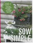 Sow Simple: 100+ Green and Easy Projects to Make Your Garden Awesome Cover Image