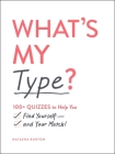 What's My Type?: 100+ Quizzes to Help You Find Yourself—and Your Match! Cover Image