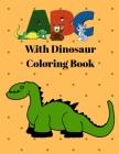 ABC with Dinosaur Coloring Book: Dinosaur Alphabet Handwriting Practice - Handwriting Workbook for Toddlers, Preschoolers, Kindergarteners Cover Image