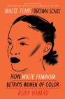 White Tears/Brown Scars: How White Feminism Betrays Women of Color Cover Image