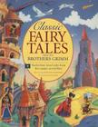Classic Fairy Tales from the Brothers Grimm: Twelve Best-Loved Tales from the Master Storytellers Cover Image