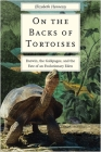On the Backs of Tortoises: Darwin, the Galapagos, and the Fate of an Evolutionary Eden Cover Image