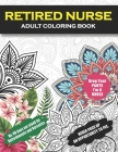 Retired Nurse Adult Coloring Book: Funny Retirement Gag Gift for Retired Nurse Practitioner For Men and Women [Humorous and Fun Thank you Birthday and Cover Image