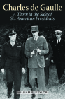 Charles de Gaulle: A Thorn in the Side of Six American Presidents Cover Image