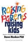 Raising Parents, Raising Kids: Hands-on Wisdom for the Next Generation Cover Image