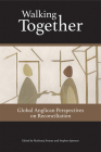 Walking Together: Global Anglican Perspectives on Reconciliation Cover Image