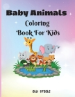 Baby Animals Coloring Book For Kids: Amazing coloring book for kids and toddlers to Learn & Color Cover Image