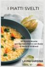 I Piatti Svelti: 50 Squisite Ricette per Cucinare Bene e con Gusto in Meno di 30 Minuti Cover Image